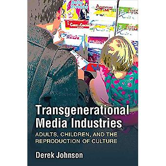 Transgenerational Media Industries - Adults - Children - and the Repro