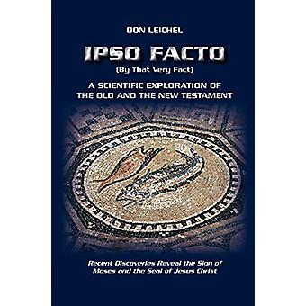 Ipso Facto - A Scientific Exploration of the Old and the New Testament