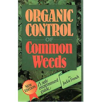 Organic Control of Common Weeds - A Safe Environment Guide by Jackie F