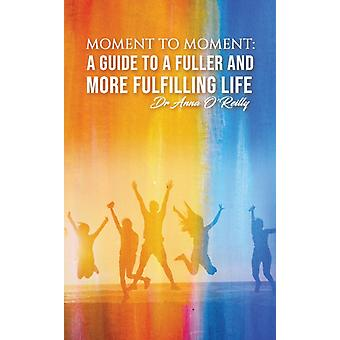 Moment to Moment A Guide to a Fuller and More Fulfilling Life by OReilly & Anna