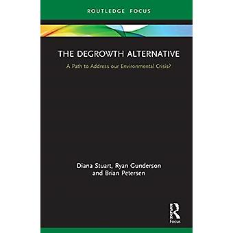 The Degrowth Alternative  A Path to Address our Environmental Crisis by Diana Stuart & Ryan Gunderson & Brian Petersen