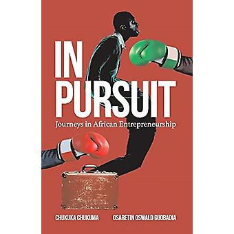 In Pursuit  Journeys in African Entrepreneurship by Osaretin Oswald Guobadia & Chukuka Chukuma