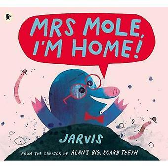 Mrs Mole I'm Home!