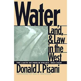 Water - Land - and Law in the West - The Limits of Public Policy by Do