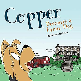 Copper Becomes a Farm Dog by Pamela J. Appleman - 9780991319046 Book