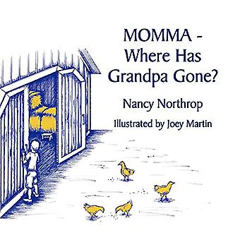Momma - Where Has Grandpa Gone? by Nancy Northrop - 9781462401574 Book
