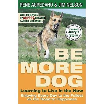 Be More Dog - Learning to Live in the Now by Rene Agredano - 978173346