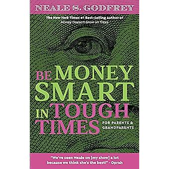 Be Money Smart In Tough Times by Neale S. Godfrey