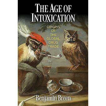 La era de la intoxicación Orígenes del comercio mundial de drogas por Benjamin Breen