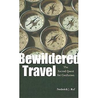 Voyage éperdu - la quête sacrée de Confusion par Frederick J. Ruf