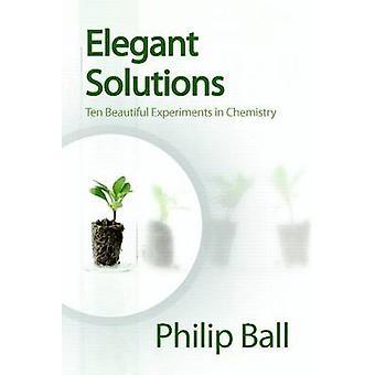 Eleganta lösningar - tio vackra experiment i kemi av Philip B