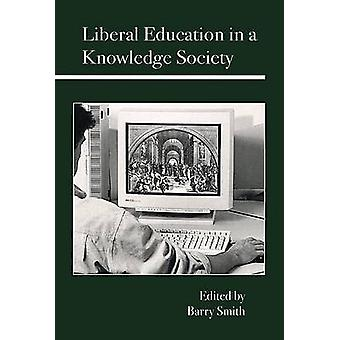 Liberal Education in a Knowledge Society by Barry Smith - 97808126950