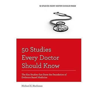 50 studi ogni medico dovrebbe sapere edizione rivista Gli studi chiave che formano la base della medicina basata sulle prove di Michael E Hochman