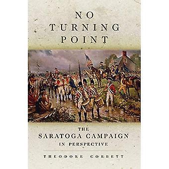 Aucun tournant: La campagne de Saratoga en Perspective (campagnes et commandants)