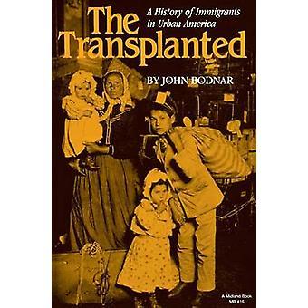 Den transplanterede en historie af indvandrere i Urban America af John Bodnar
