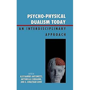 PsychoPhysical Dualism Today An Interdisciplinary Approach by Antonietti & Alessandro