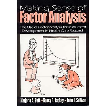 Making Sense of Factor Analysis The Use of Factor Analysis for Instrument Development in Health Care Research by Pett & Marjorie A.