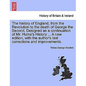 ジョージ 2 番目の死に革命からのイギリスの歴史。氏ヒュームズ歴史の継続として設計されています.新版著者最後の修正と改善。スモレット ・ ジョージ ・ トビアスによって