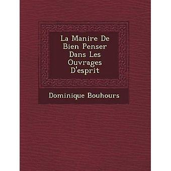 La Desprit Manire De Bien Penser Dans Les Ouvrages door Bouhours & Dominique