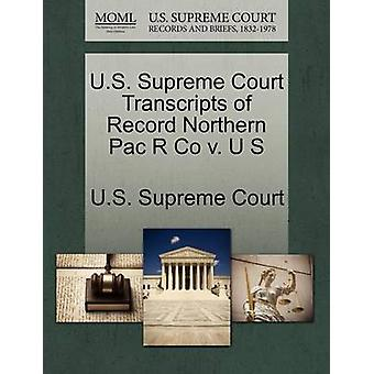 U.S. Supreme Court Transcripts of Record Northern Pac R Co v. U S by U.S. Supreme Court