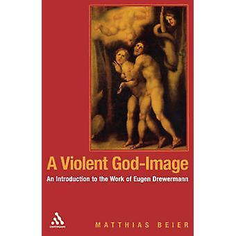 Een gewelddadige GodImage een inleiding tot het werk van Eugen Drewermann door Beier & Matthias