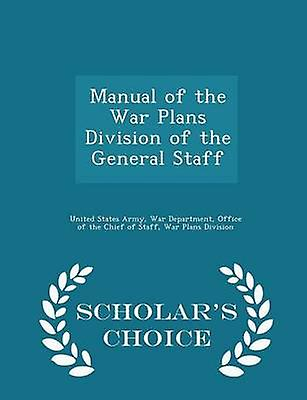Manual of the War Plans Division of the General Staff  Scholars Choice Edition by United States Army