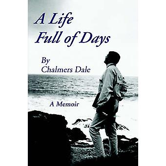A LIFE FULL OF DAYS  A MEMOIR by Dale & Chalmers