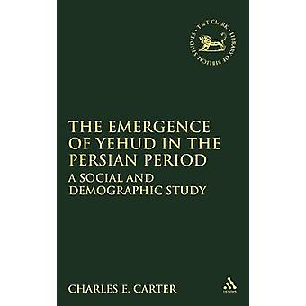 Emergence of Yehud in the Persian Period A Social and Demographic Study by Carter & Charles E.