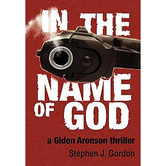 In the Name of God A Gidon Aronson Thriller by Gordon & Stephen J.