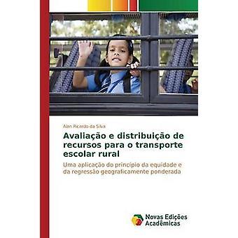 Avaliao e distribuio de recursos para o transporte escolar rural by Ricardo da Silva Alan