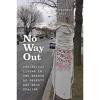 No Way Out - Precarious Living in the Shadow of Poverty and Drug Deali