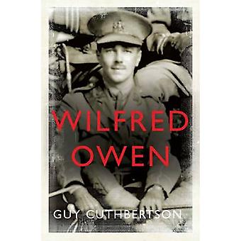 Wilfred Owen by Guy Cuthbertson - 9780300216158 Book