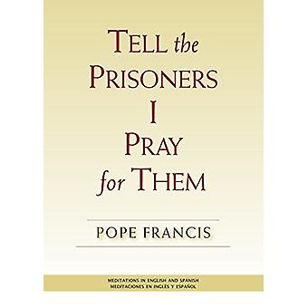 Tell the Prisoners I Pray for Them - Meditations in English and Spanis