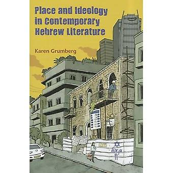 Place and Ideology in Contemporary Hebrew Literature by Karen Grumber