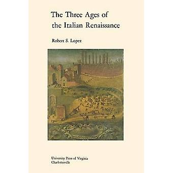 The Three Ages of the Italian Renaissance by Robert S. Lopez - 978081