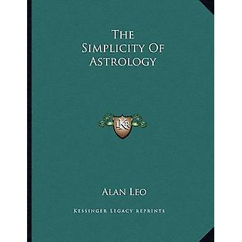 The Simplicity of Astrology by Alan Leo - 9781163038550 Book