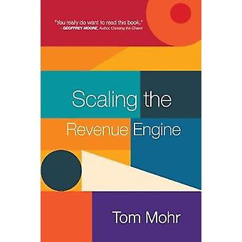 Scaling the Revenue Engine by Scaling the Revenue Engine - 9781543948