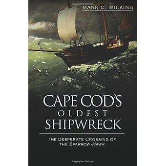 Cape Cod's Oldest Shipwreck - - The Desperate Crossing of the Sparrow-H