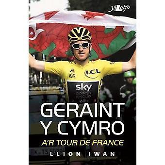 Geraint y Cymro a'r Tour De France by Geraint y Cymro a'r Tour De Fra