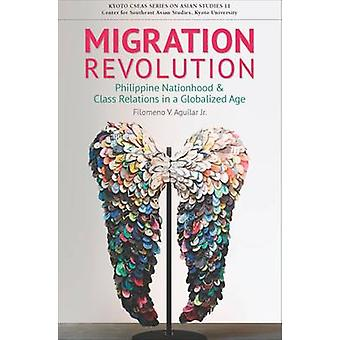 Migration Revolution - Philippine Nationhood and Class Relations in a