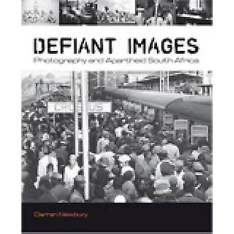 Defiant Images - Photography and Apartheid South Africa by Darren Newb