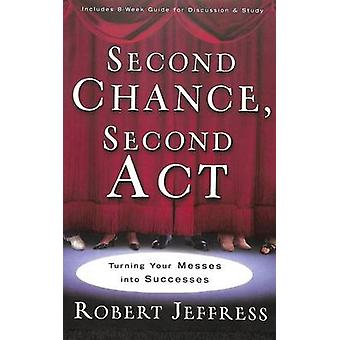 Second Chance - Second Act - Turning Your Biggest Mess into an Incredi