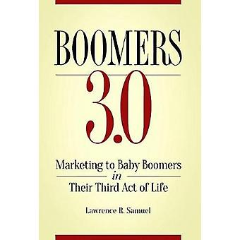 Boomers 3.0 - Marketing to Baby Boomers in Their Third Act of Life by