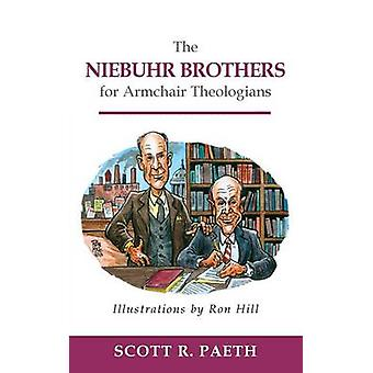 The Niebuhr Brothers for Armchair Theologians by Paeth & Scott R.