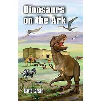 Dinosaurs on the Ark by Larsen & David