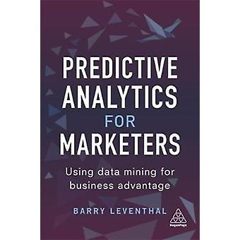 Predictive Analytics for Marketers Using Data Mining for Business Advantage by Leventhal & Barry