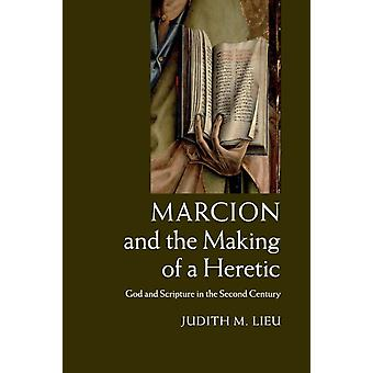 Marcion and the Making of a Heretic by Lieu & Judith M.