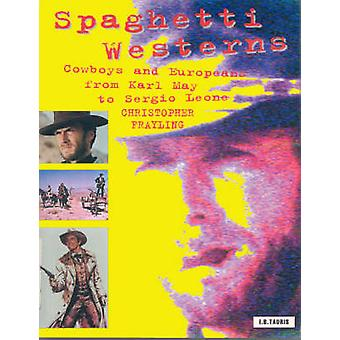 Spaghetti Westerns - Cowboys and Europeans from Karl May to Sergio Leo