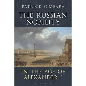 Russian Nobility in the Age of Alexander I by Patrick OMeara