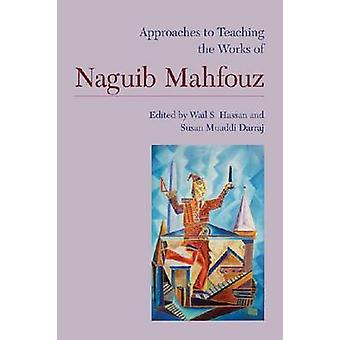 Approaches to Teaching the Works of Naguib Mahfouz by Wail S. Hassan